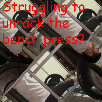 Struggling to Unrack The Bench Press? Solved With This Guide