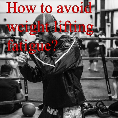 How to Avoid Weight Lifting Fatigue