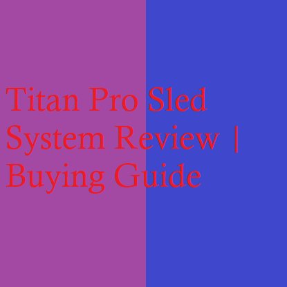 Titan Pro Sled System Review | Buying Guide