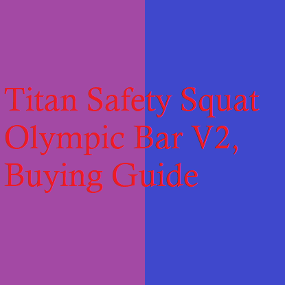 Titan Safety Squat Olympic Bar V2 | Buying Guide