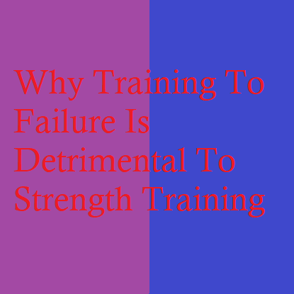 Why Training To Failure Is Detrimental To Strength Training