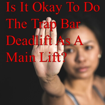 Is It Okay To Do The Trap Bar Deadlift As A Main Lift?