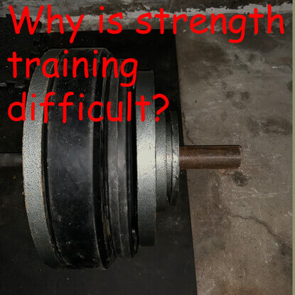 Why is strength training difficult?