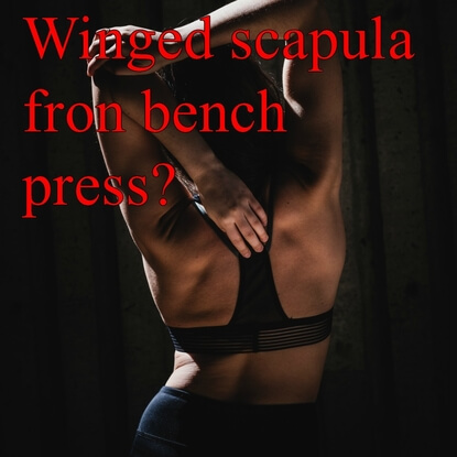 A Beginner's Guide To Bench Pressing With A Winged Scapula