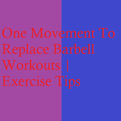 One Movement To Replace Barbell Workouts | Exercise Tips