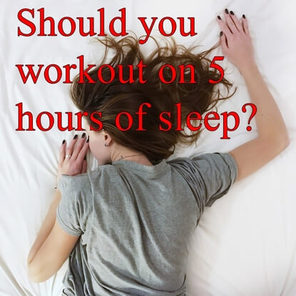 Before Working Out On 5 Hours Of Sleep, Consider This.