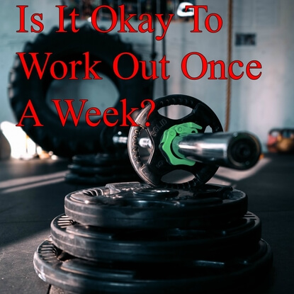 Is It Okay To Work Out Once A Week?